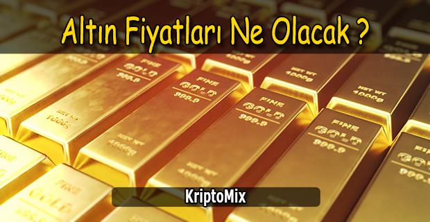 altın fiyatları ne olacak